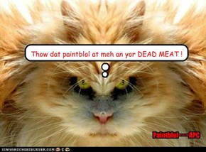 "You ""WILL"" be dead meat!"