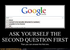ASK YOURSELF THE SECOND QUESTION FIRST