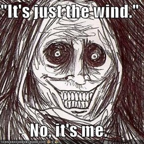 """It's just the wind.""  No, it's me."