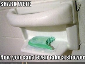 SHARK WEEK  Now you can't even take a shower