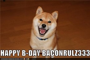 HAPPY B-DAY BACONRULZ333