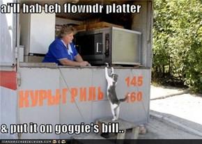 ai'll hab teh flowndr platter  & put it on goggie's bill..