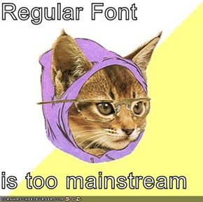 Regular Font  is too mainstream