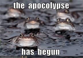 the  apocolypse               has  begun