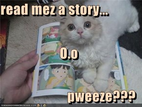 read mez a story... O.o pweeze???