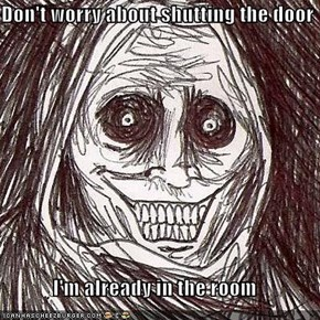 Don't worry about shutting the door  I'm already in the room
