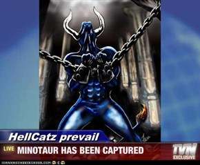 HellCatz prevail - MINOTAUR HAS BEEN CAPTURED