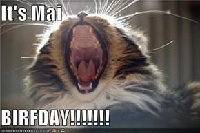 It's Mai   BIRFDAY!!!!!!!