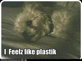 I  Feelz like plastik