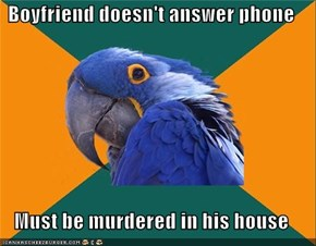 Boyfriend doesn't answer phone  Must be murdered in his house