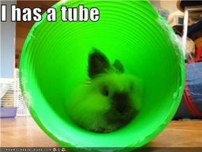 I has a tube