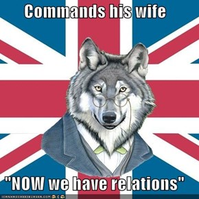 "Commands his wife  ""NOW we have relations"""