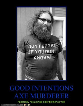 GOOD INTENTIONS AXE MURDERER