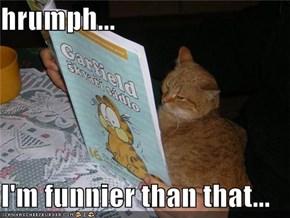 hrumph...  I'm funnier than that...