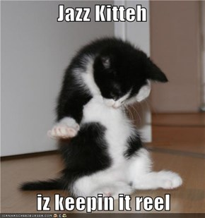 Jazz Kitteh     iz keepin it reel