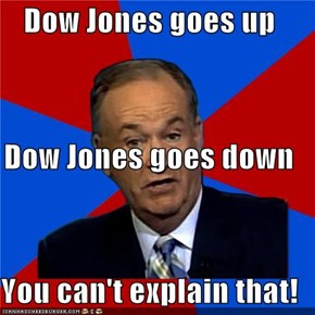 Dow Jones goes up Dow Jones goes down You can't explain that!
