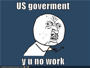 US goverment  y u no work