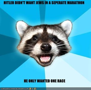 HITLER DIDN'T WANT JEWS IN A SEPERATE MARATHON  HE ONLY WANTED ONE RACE