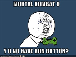 MORTAL KOMBAT 9  Y U NO HAVE RUN BUTTON?