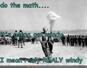 do the math.... it's gonna get windy I mean realy REALY windy