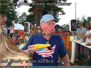 corn an Alton Brown multitasker first eat, then floss with the silk and finally when needed, wipe.....