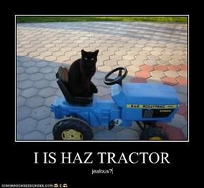 I IS HAZ TRACTOR
