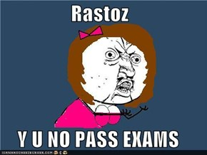 Rastoz  Y U NO PASS EXAMS
