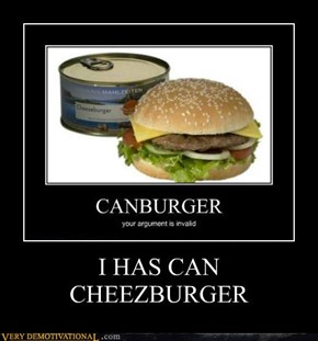 I HAS CAN CHEEZBURGER