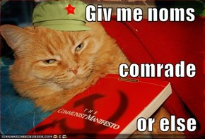Giv me noms comrade or else