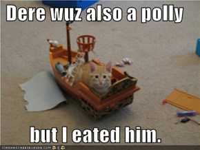Dere wuz also a polly  but I eated him.
