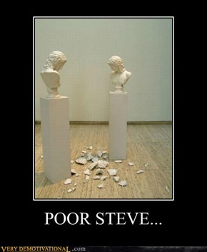 POOR STEVE...