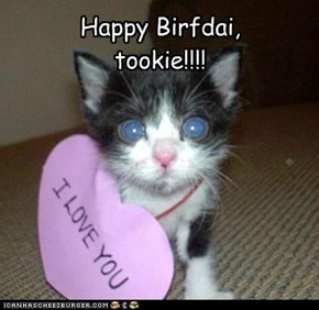 Happy Birfdai, tookie!!!!