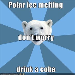 Polar ice melting don't worry drink a coke