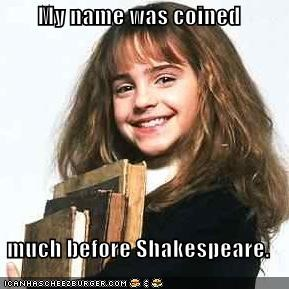 My name was coined  much before Shakespeare.
