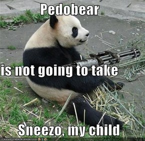 Pedobear is not going to take Sneezo, my child
