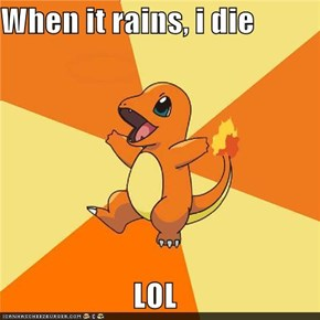 When it rains, i die  LOL