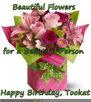 Beautiful Flowers  for a Beautiful Person Happy Birthday, Tookat