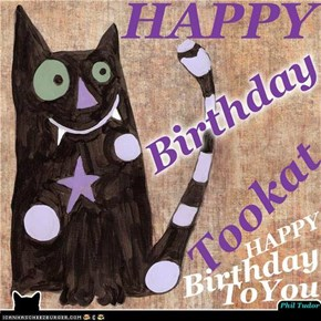 Happy Birthday To Tookat... Happy Birthday TOOOOO YOOOOOU . . . . . . . . . . . .  .