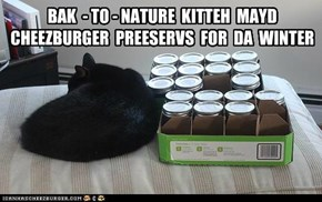BAK  - TO - NATURE  KITTEH  MAYD  CHEEZBURGER  PREESERVS  FOR  DA  WINTER