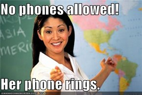 No phones allowed!  Her phone rings.