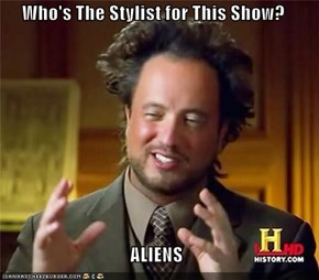 Who's The Stylist for This Show?  ALIENS