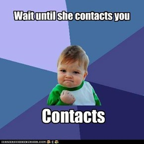 Wait until she contacts you