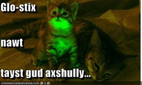 Glo-stix nawt tayst gud axshully...