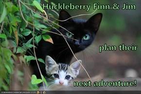 Huckleberry Finn & Jim plan their next adventure!