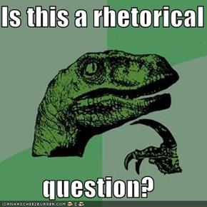 Is this a rhetorical  question?