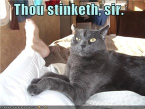 Thou stinketh, sir.
