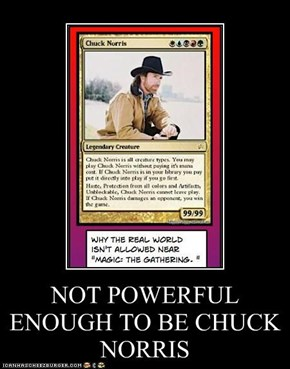 NOT POWERFUL ENOUGH TO BE CHUCK NORRIS
