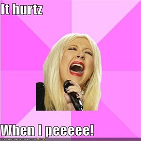 It hurtz  When I peeeee!