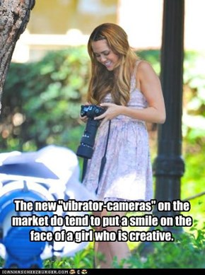 "The new ""vibrator-cameras"" on the market do tend to put a smile on the face of a girl who is creative."
