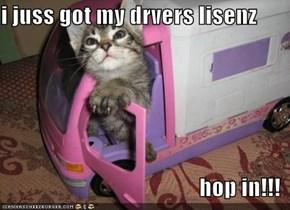 i juss got my drvers lisenz  hop in!!!